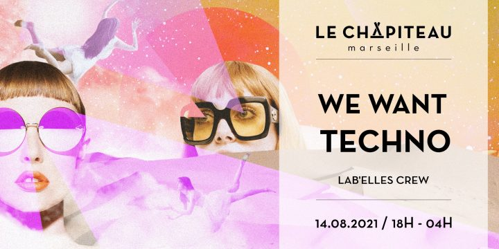 SAMEDI 14 AOÛT, WE WANT TECHNO @ Chapiteau (Marseille)